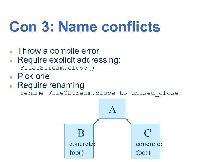 Con 3: Name conflicts n n Throw a compile error Require explicit addressing: File.