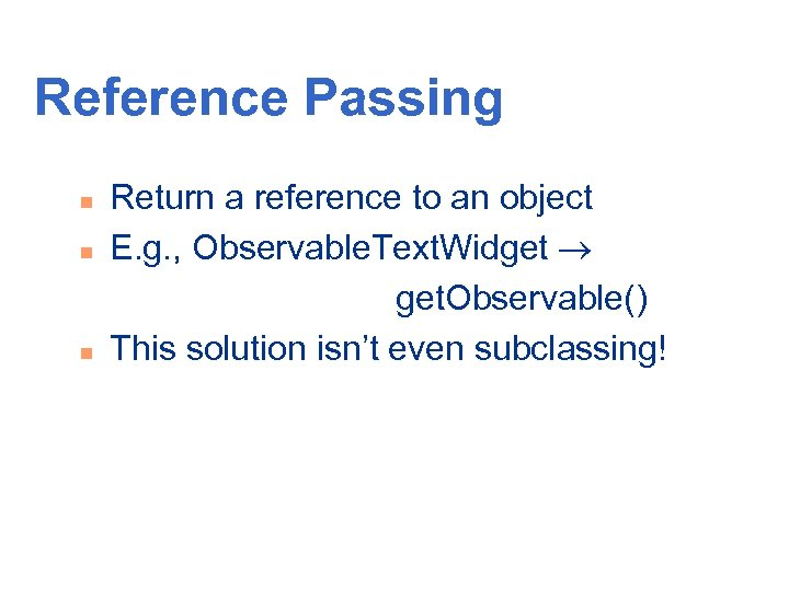 Reference Passing n n n Return a reference to an object E. g. ,