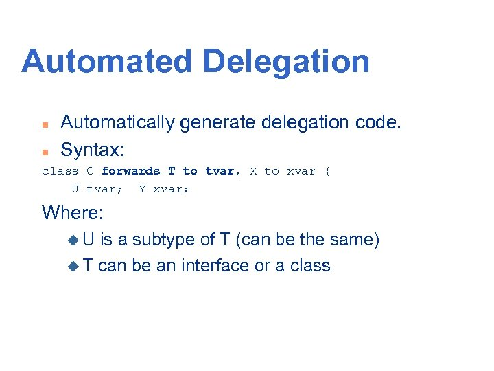 Automated Delegation n n Automatically generate delegation code. Syntax: class C forwards T to