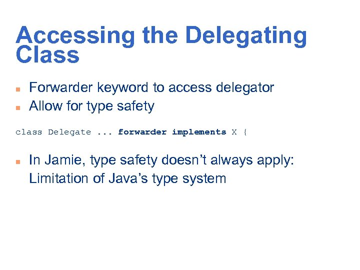 Accessing the Delegating Class n n Forwarder keyword to access delegator Allow for type