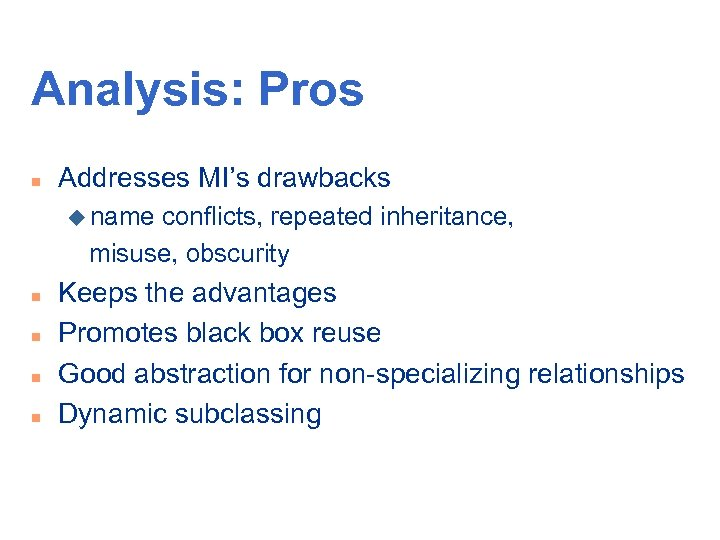Analysis: Pros n Addresses MI's drawbacks u name conflicts, repeated inheritance, misuse, obscurity n