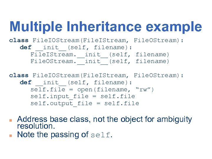 Multiple Inheritance example class File. IOStream(File. IStream, File. OStream): def __init__(self, filename): File. IStream.