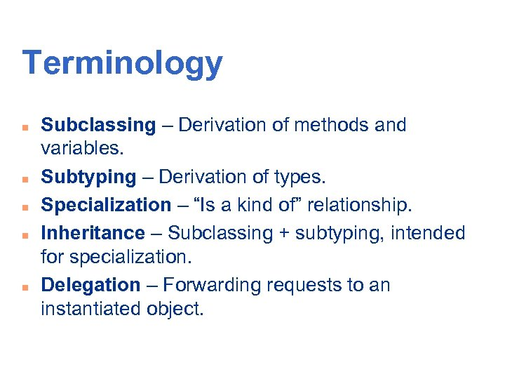 Terminology n n n Subclassing – Derivation of methods and variables. Subtyping – Derivation