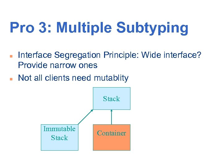 Pro 3: Multiple Subtyping n n Interface Segregation Principle: Wide interface? Provide narrow ones