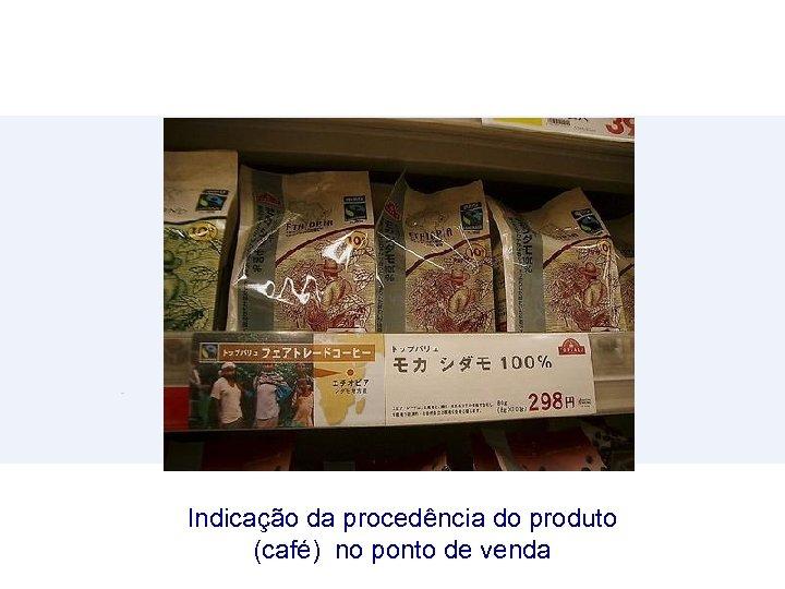 Indicação da procedência do produto (café) no ponto de venda
