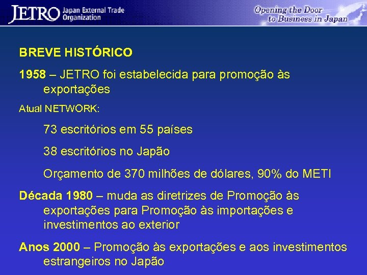 BREVE HISTÓRICO 1958 – JETRO foi estabelecida para promoção às exportações Atual NETWORK: 73