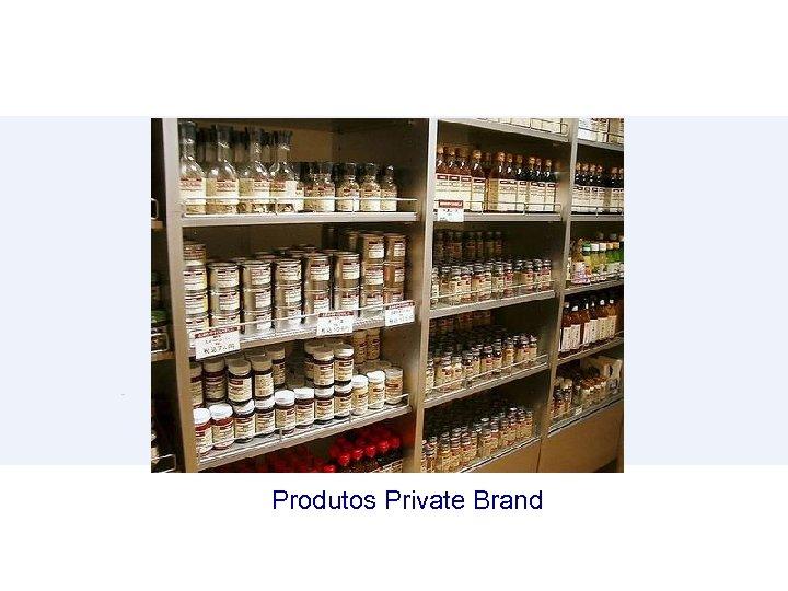 Produtos Private Brand
