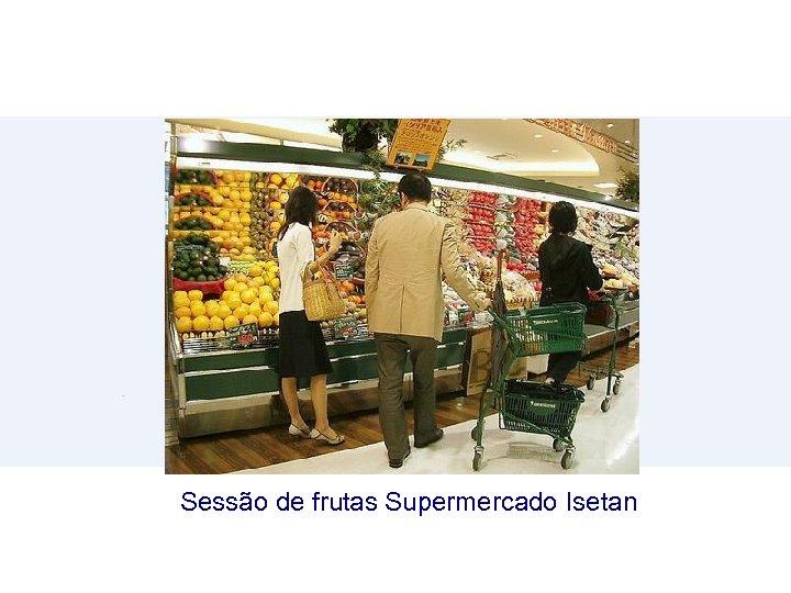 Sessão de frutas Supermercado Isetan