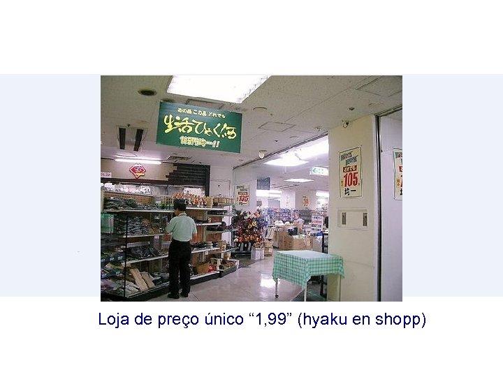 """Loja de preço único """" 1, 99"""" (hyaku en shopp)"""