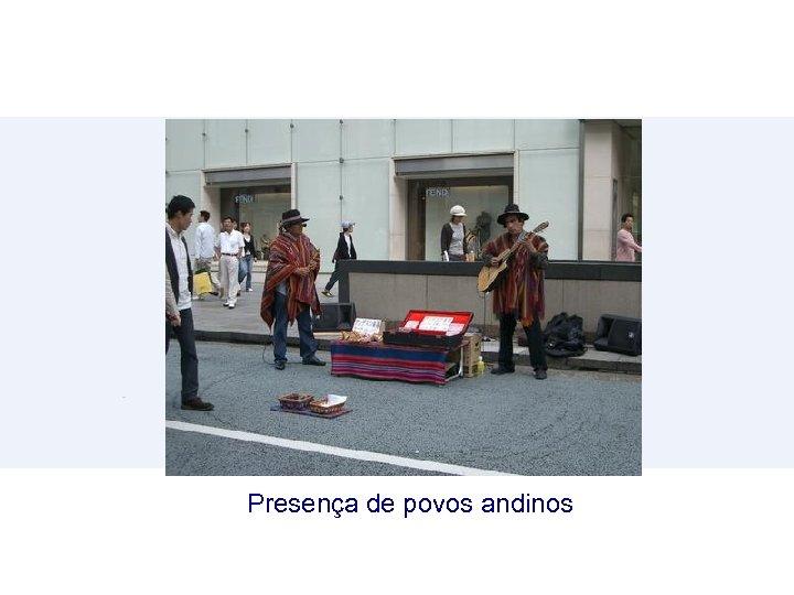 Presença de povos andinos