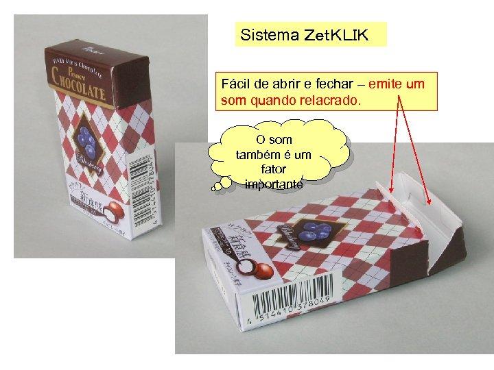 Sistema ZetKLIK Fácil de abrir e fechar – emite um som quando relacrado. O