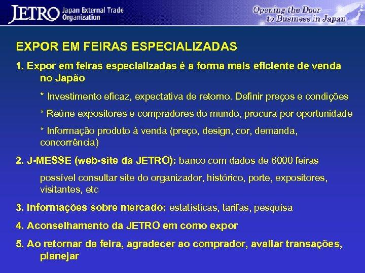 EXPOR EM FEIRAS ESPECIALIZADAS 1. Expor em feiras especializadas é a forma mais eficiente