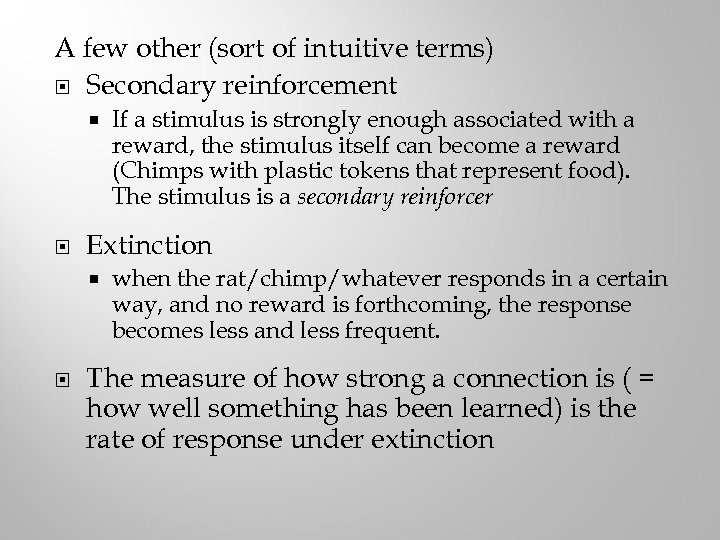 A few other (sort of intuitive terms) Secondary reinforcement Extinction If a stimulus is