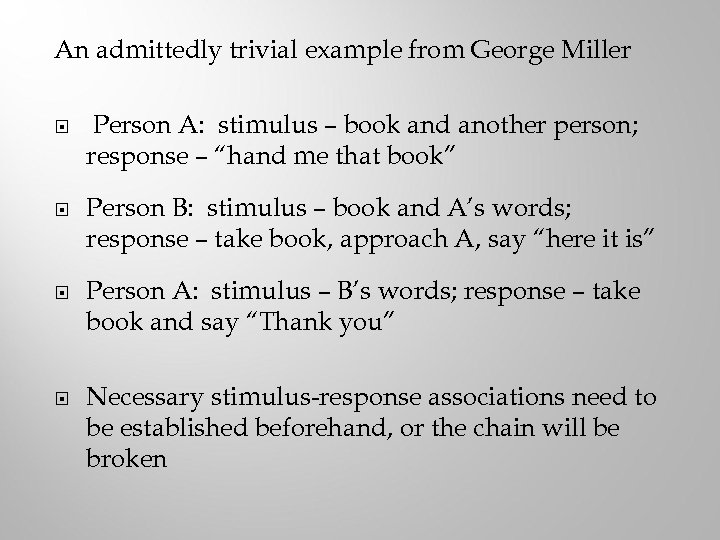 An admittedly trivial example from George Miller Person A: stimulus – book and another