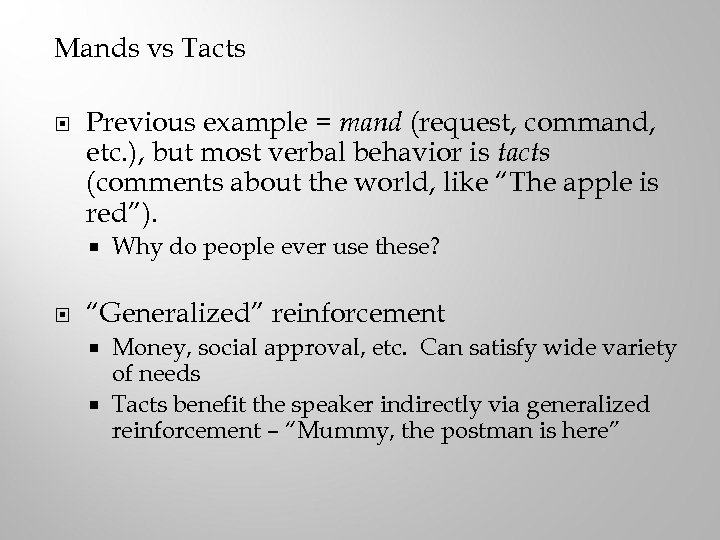 Mands vs Tacts Previous example = mand (request, command, etc. ), but most verbal