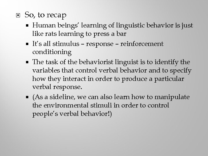 So, to recap Human beings' learning of linguistic behavior is just like rats