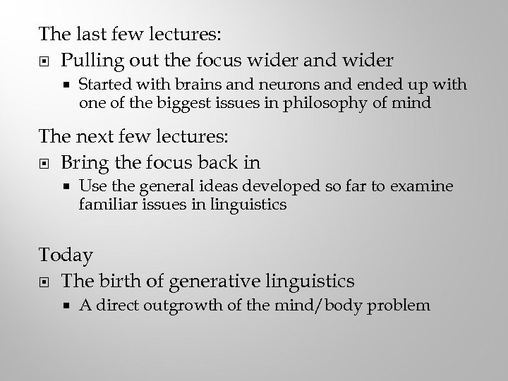 The last few lectures: Pulling out the focus wider and wider Started with brains