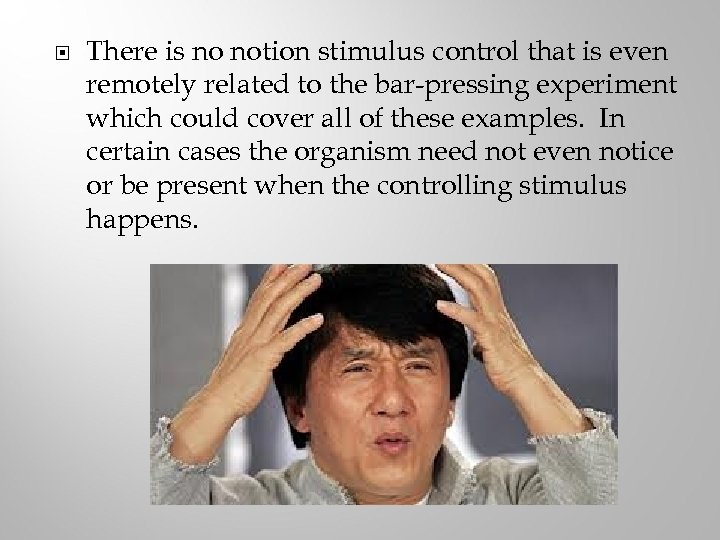 There is no notion stimulus control that is even remotely related to the