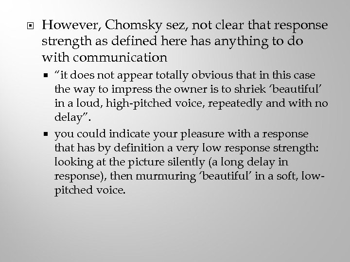 However, Chomsky sez, not clear that response strength as defined here has anything