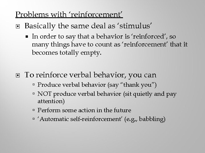 Problems with 'reinforcement' Basically the same deal as 'stimulus' In order to say that