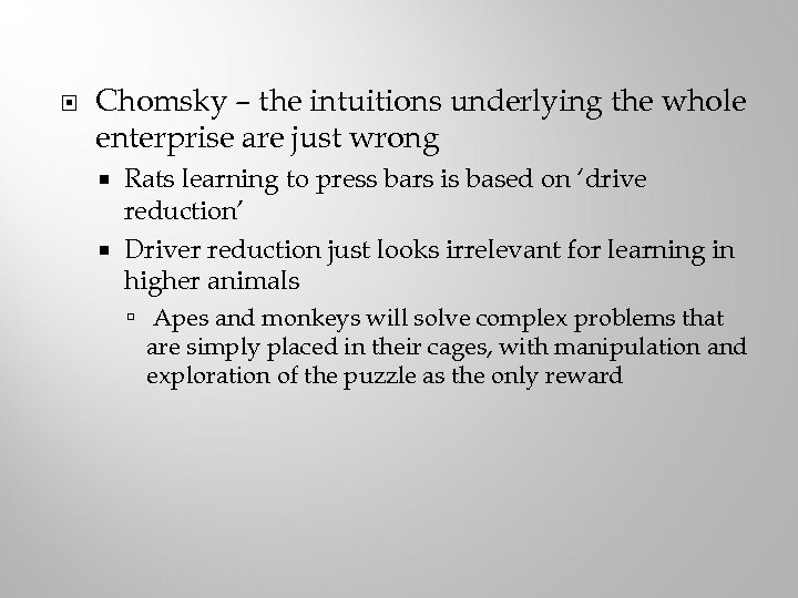 Chomsky – the intuitions underlying the whole enterprise are just wrong Rats learning