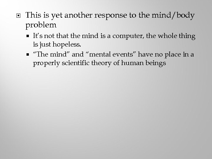 This is yet another response to the mind/body problem It's not that the