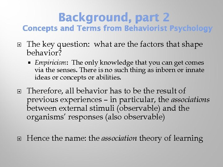 Background, part 2 Concepts and Terms from Behaviorist Psychology The key question: what are