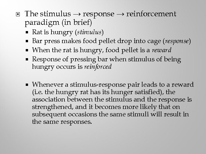 The stimulus → response → reinforcement paradigm (in brief) Rat is hungry (stimulus)