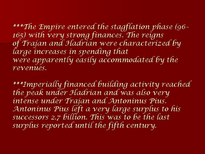 ***The Empire entered the stagflation phase (96– 165) with very strong finances. The reigns