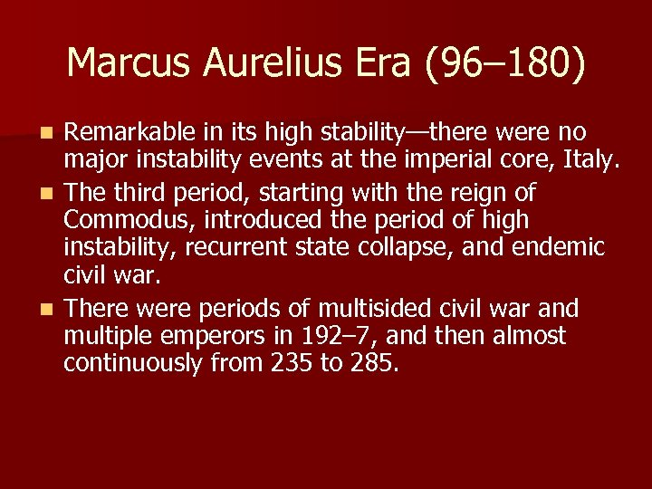 Marcus Aurelius Era (96– 180) Remarkable in its high stability—there were no major instability