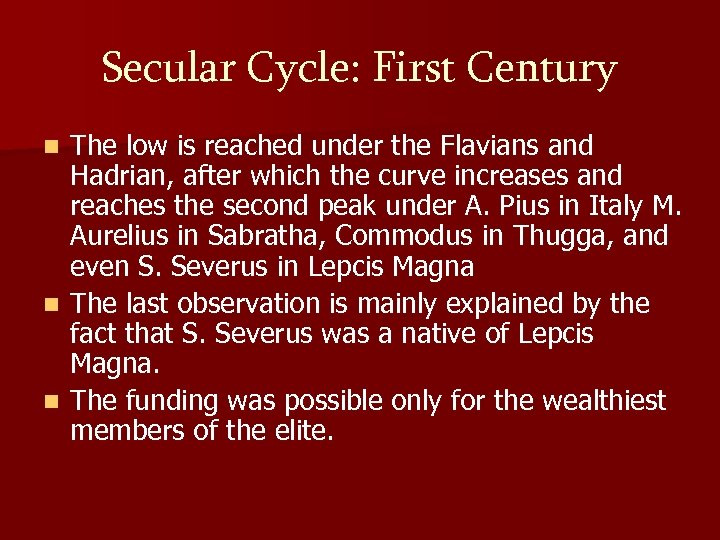 Secular Cycle: First Century The low is reached under the Flavians and Hadrian, after