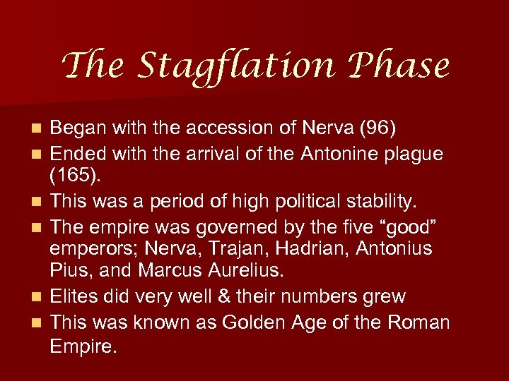 The Stagflation Phase n n n Began with the accession of Nerva (96) Ended