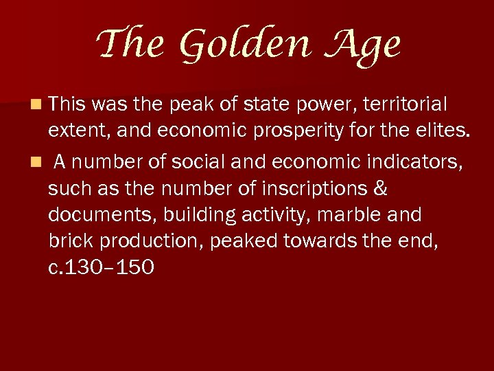 The Golden Age n This was the peak of state power, territorial extent, and