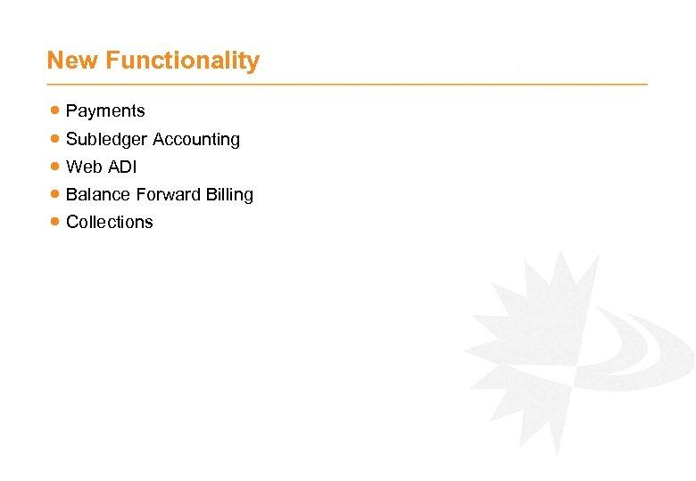New Functionality · Payments · Subledger Accounting · Web ADI · Balance Forward Billing