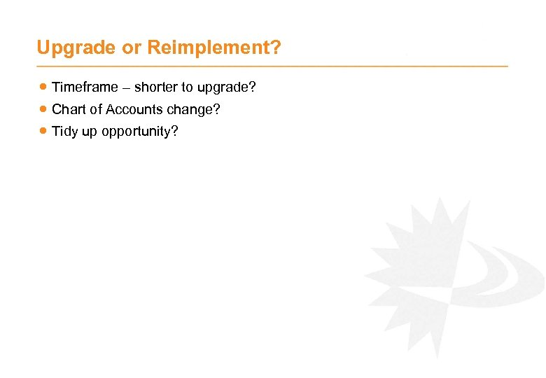 Upgrade or Reimplement? · Timeframe – shorter to upgrade? · Chart of Accounts change?