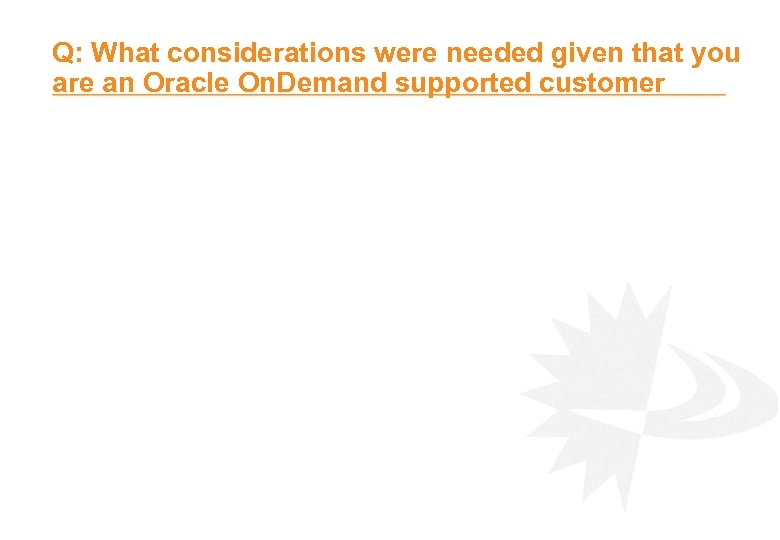 Q: What considerations were needed given that you are an Oracle On. Demand supported