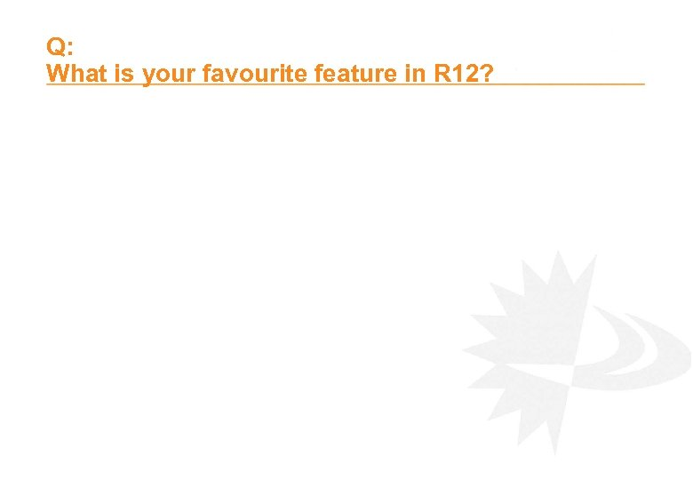 Q: What is your favourite feature in R 12?