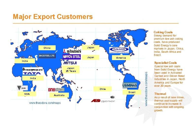 Major Export Customers Coking Coals Strong demand for premium low ash coking coals, have
