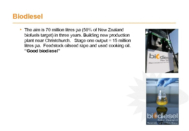 Biodiesel • The aim is 70 million litres pa (50% of New Zealand biofuels