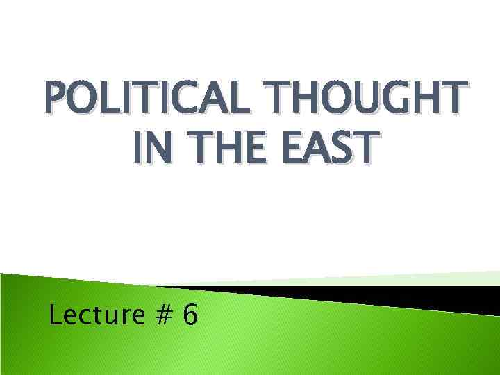 POLITICAL THOUGHT IN THE EAST Lecture # 6