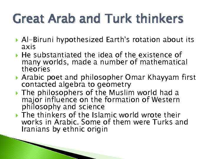 Great Arab and Turk thinkers Al-Biruni hypothesized Earth's rotation about its axis He substantiated