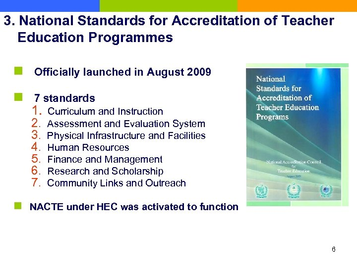 3. National Standards for Accreditation of Teacher Education Programmes n  Officially launched in August