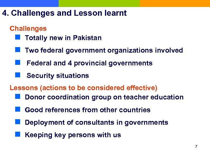 4. Challenges and Lesson learnt Challenges n Totally new in Pakistan n Two federal