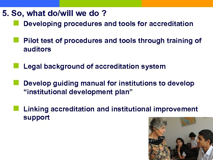 5. So, what do/will we do ? n Developing procedures and tools for accreditation