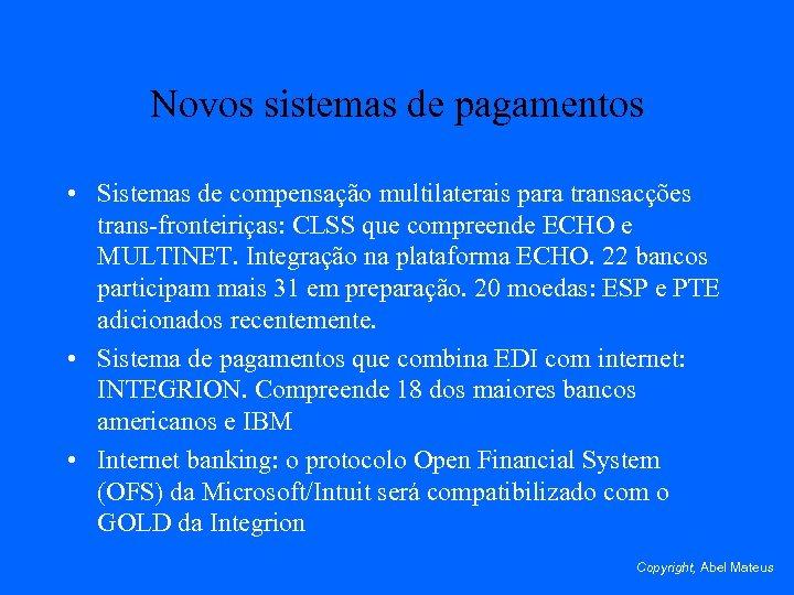 Novos sistemas de pagamentos • Sistemas de compensação multilaterais para transacções trans-fronteiriças: CLSS que