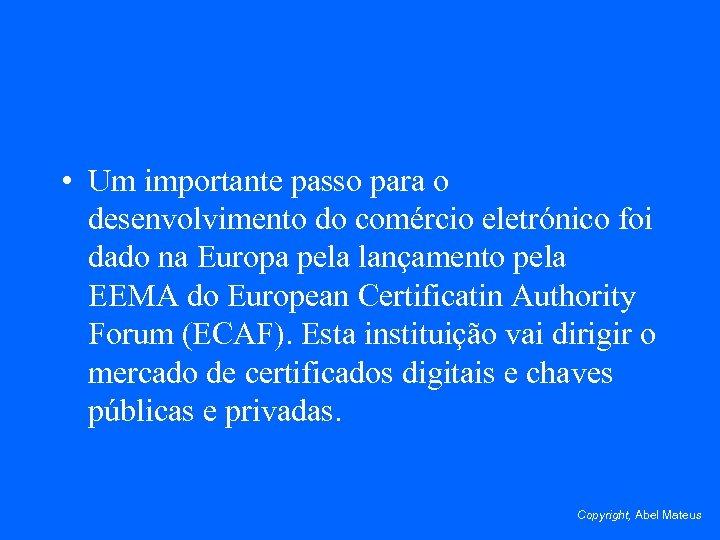 • Um importante passo para o desenvolvimento do comércio eletrónico foi dado na