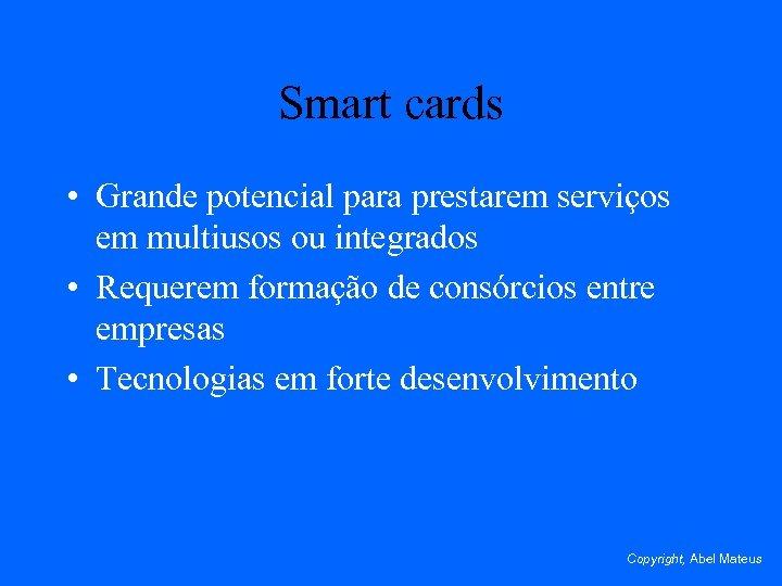Smart cards • Grande potencial para prestarem serviços em multiusos ou integrados • Requerem