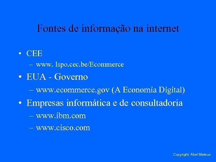 Fontes de informação na internet • CEE – www. Ispo. cec. be/Ecommerce • EUA