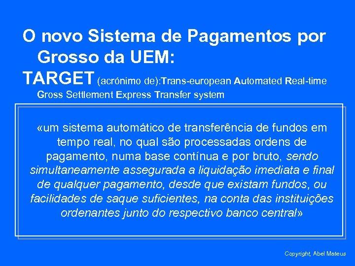 O novo Sistema de Pagamentos por Grosso da UEM: TARGET (acrónimo de): Trans-european Automated