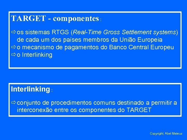 TARGET - componentes : ð os sistemas RTGS (Real-Time Gross Settlement systems) de cada